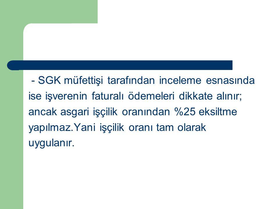 - SGK müfettişi tarafından inceleme esnasında