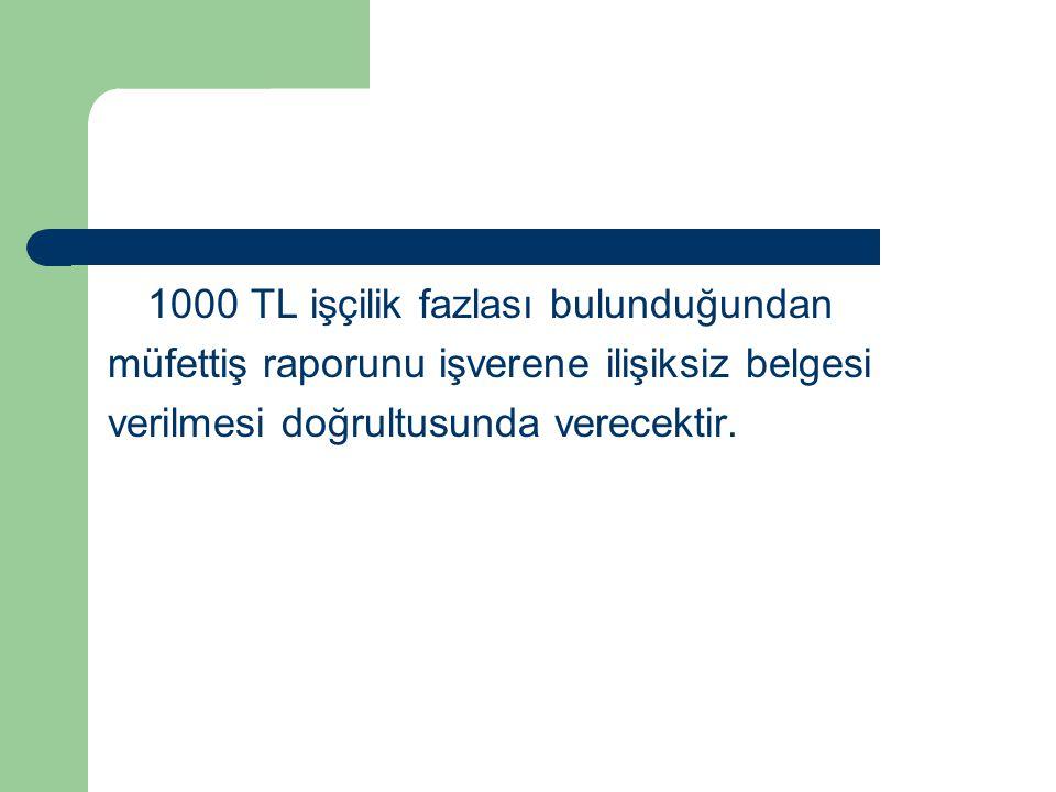 1000 TL işçilik fazlası bulunduğundan