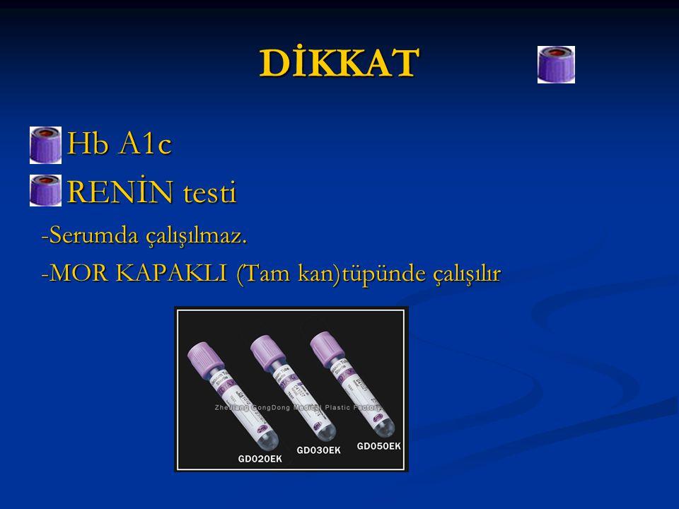 DİKKAT Hb A1c RENİN testi -Serumda çalışılmaz.