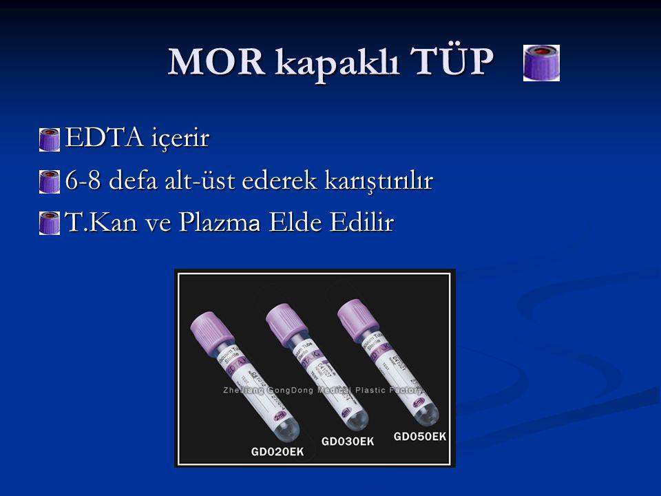 MOR kapaklı TÜP EDTA içerir 6-8 defa alt-üst ederek karıştırılır