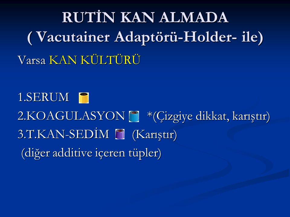 RUTİN KAN ALMADA ( Vacutainer Adaptörü-Holder- ile)