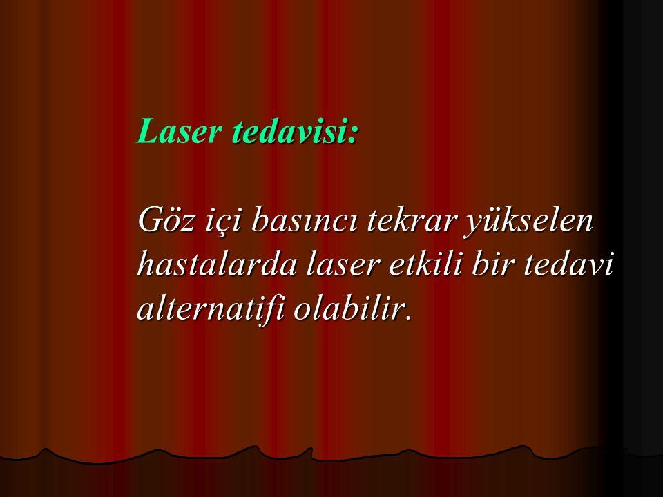 Laser tedavisi: Göz içi basıncı tekrar yükselen hastalarda laser etkili bir tedavi alternatifi olabilir.