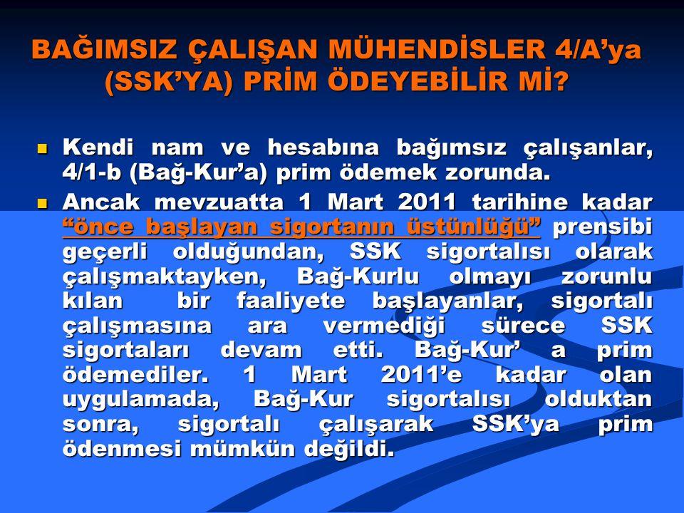 BAĞIMSIZ ÇALIŞAN MÜHENDİSLER 4/A'ya (SSK'YA) PRİM ÖDEYEBİLİR Mİ