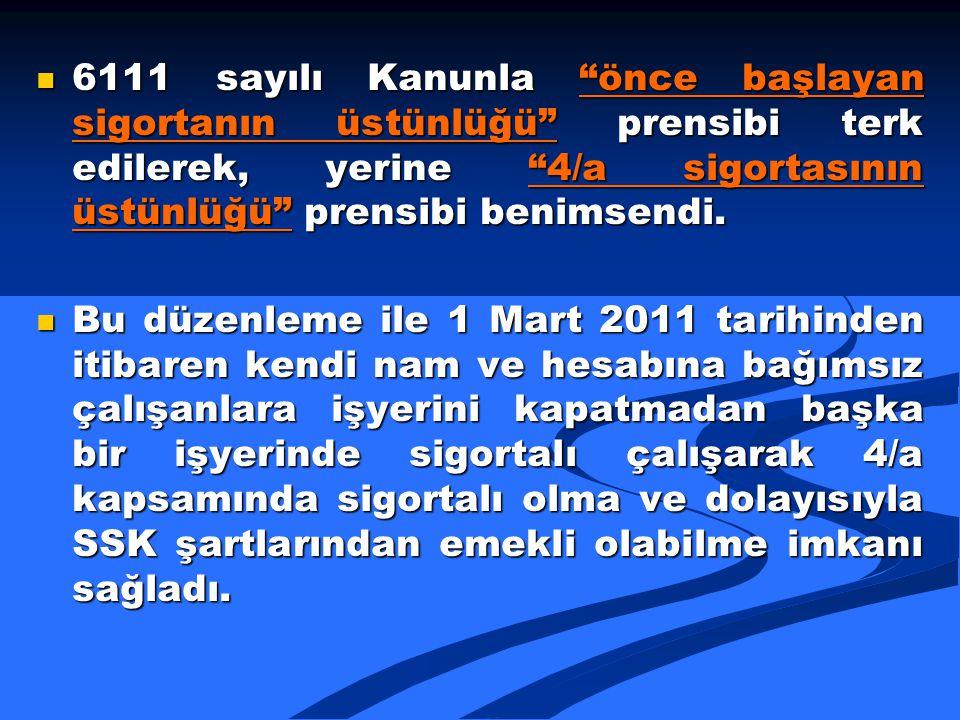 6111 sayılı Kanunla önce başlayan sigortanın üstünlüğü prensibi terk edilerek, yerine 4/a sigortasının üstünlüğü prensibi benimsendi.