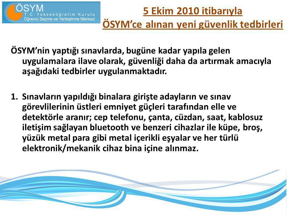 5 Ekim 2010 itibarıyla ÖSYM'ce alınan yeni güvenlik tedbirleri