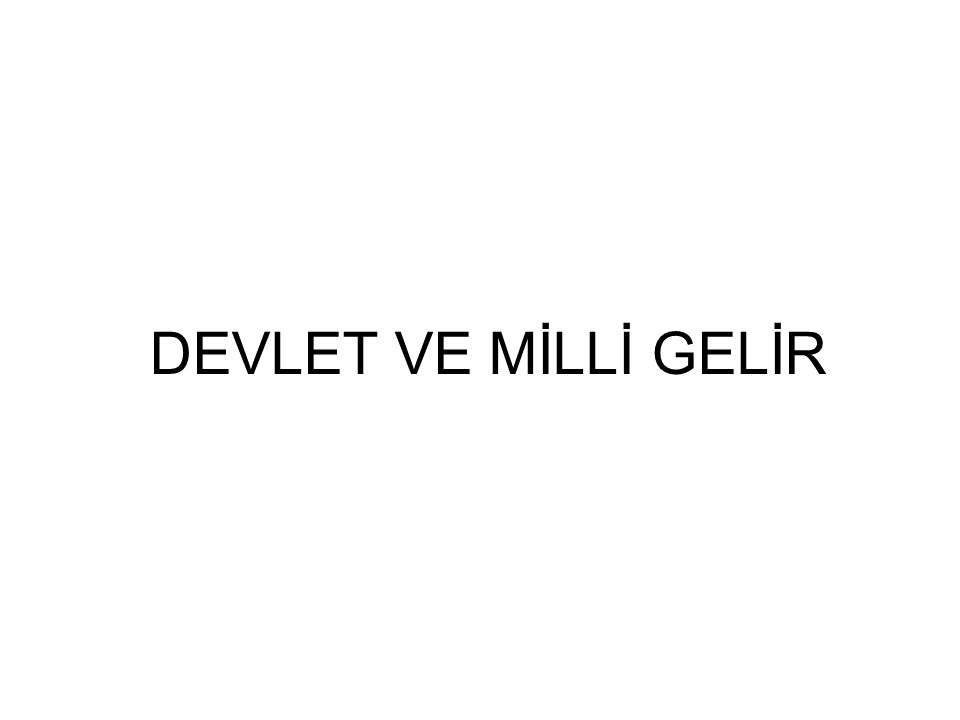 DEVLET VE MİLLİ GELİR