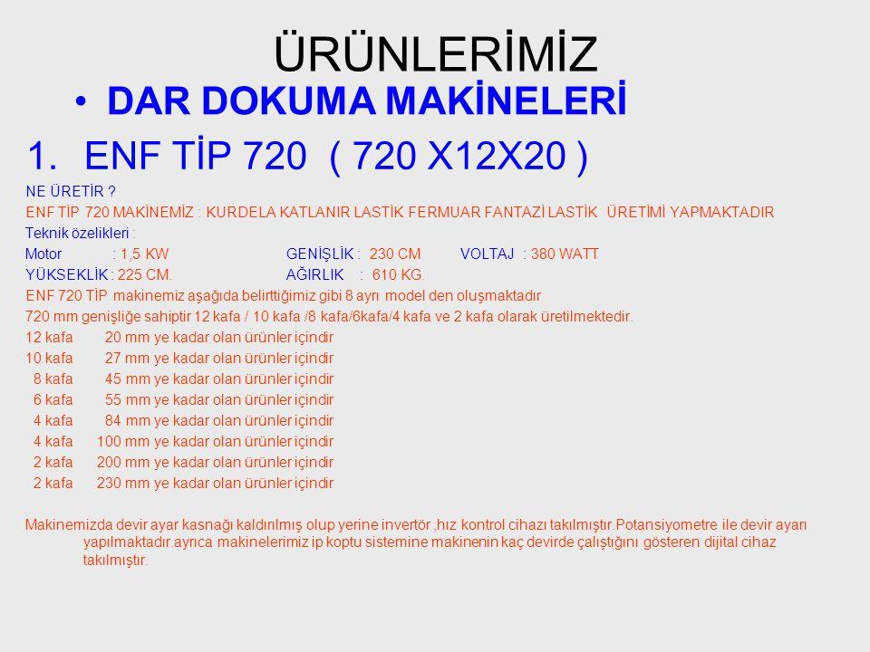 ÜRÜNLERİMİZ DAR DOKUMA MAKİNELERİ ENF TİP 720 ( 720 X12X20 )
