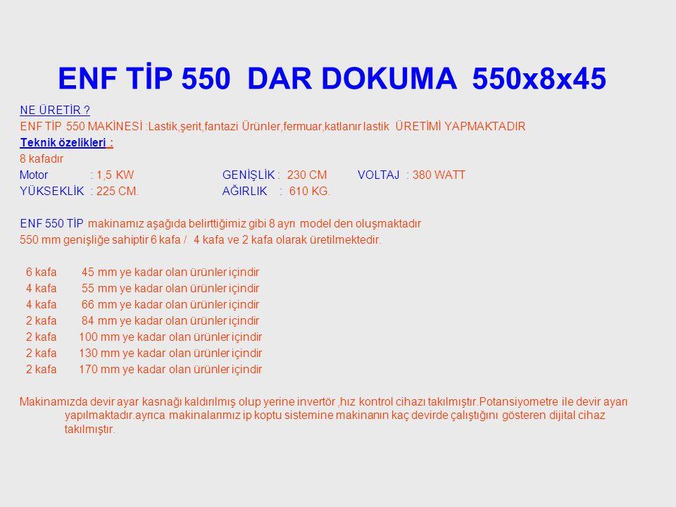 ENF TİP 550 DAR DOKUMA 550x8x45 NE ÜRETİR