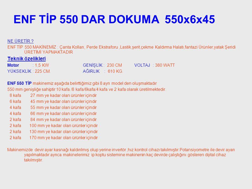 ENF TİP 550 DAR DOKUMA 550x6x45 Teknik özelikleri : NE ÜRETİR