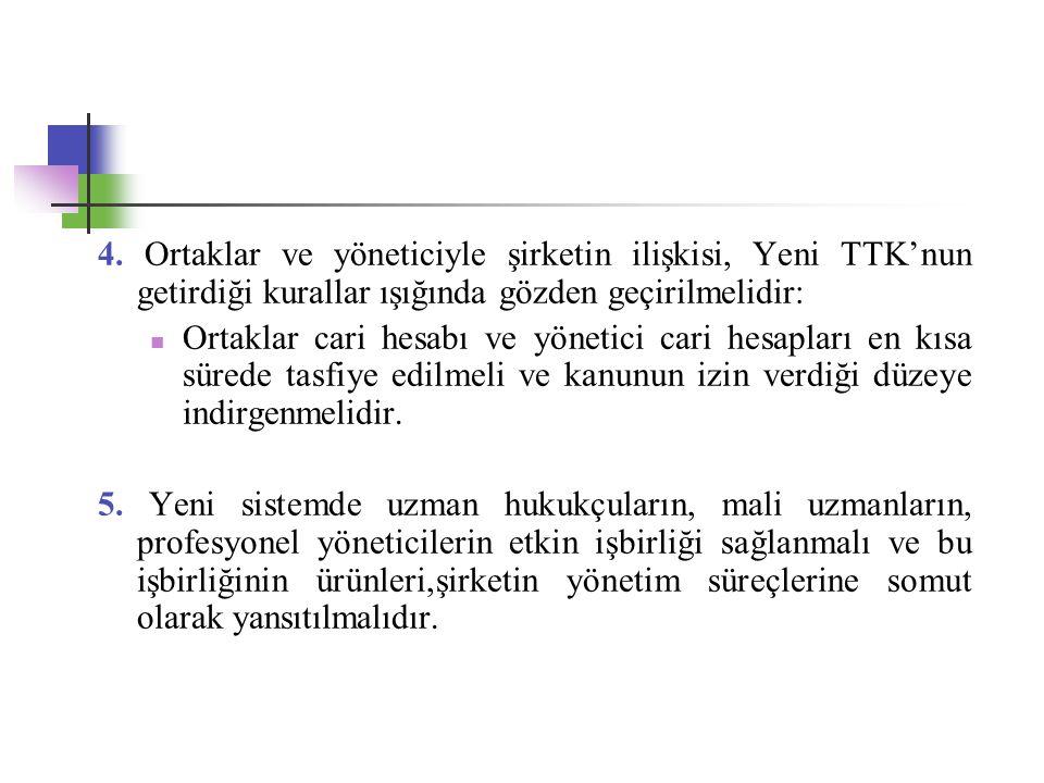 4. Ortaklar ve yöneticiyle şirketin ilişkisi, Yeni TTK'nun getirdiği kurallar ışığında gözden geçirilmelidir:
