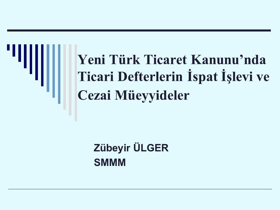 Yeni Türk Ticaret Kanunu'nda Ticari Defterlerin İspat İşlevi ve Cezai Müeyyideler