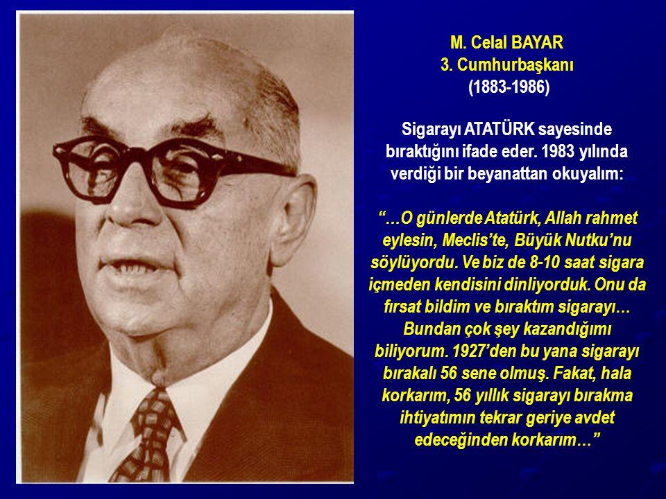 M. Celal BAYAR 3. Cumhurbaşkanı. (1883-1986) Sigarayı ATATÜRK sayesinde bıraktığını ifade eder. 1983 yılında verdiği bir beyanattan okuyalım: