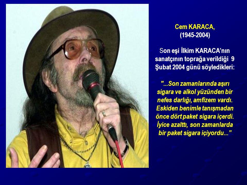Cem KARACA, (1945-2004) Son eşi İlkim KARACA'nın sanatçının toprağa verildiği 9 Şubat 2004 günü söyledikleri: