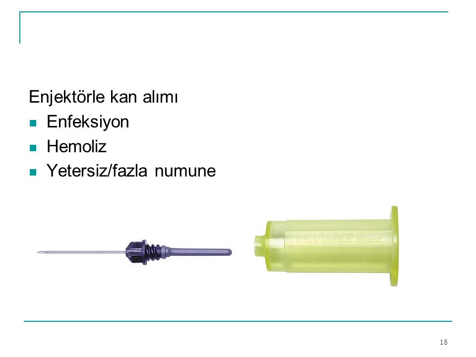 Enjektörle kan alımı Enfeksiyon Hemoliz Yetersiz/fazla numune