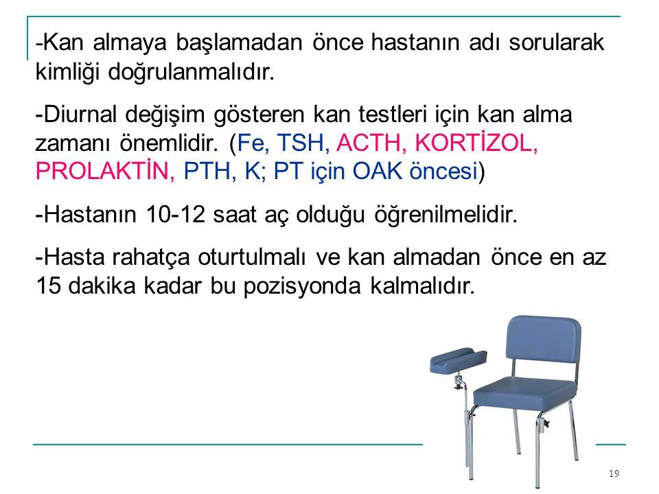 -Kan almaya başlamadan önce hastanın adı sorularak kimliği doğrulanmalıdır.