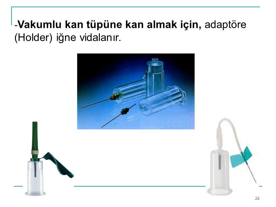-Vakumlu kan tüpüne kan almak için, adaptöre (Holder) iğne vidalanır.