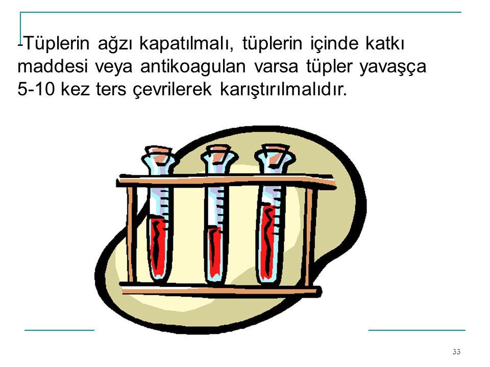 -Tüplerin ağzı kapatılmalı, tüplerin içinde katkı maddesi veya antikoagulan varsa tüpler yavaşça 5-10 kez ters çevrilerek karıştırılmalıdır.