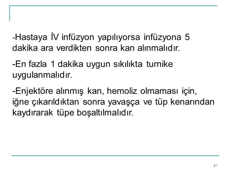 -Hastaya İV infüzyon yapılıyorsa infüzyona 5 dakika ara verdikten sonra kan alınmalıdır.