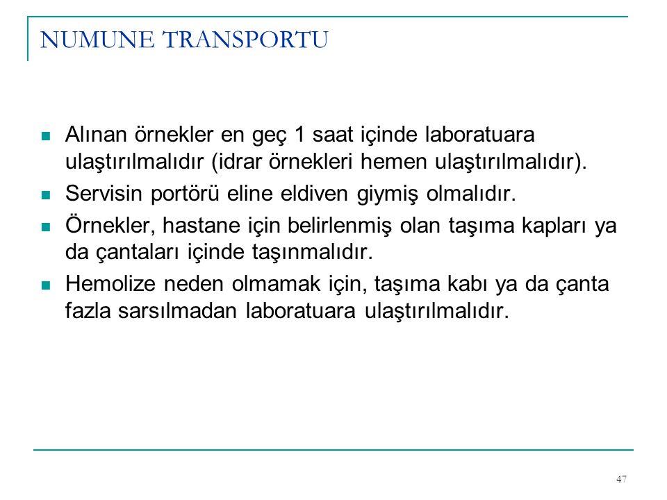 NUMUNE TRANSPORTU Alınan örnekler en geç 1 saat içinde laboratuara ulaştırılmalıdır (idrar örnekleri hemen ulaştırılmalıdır).