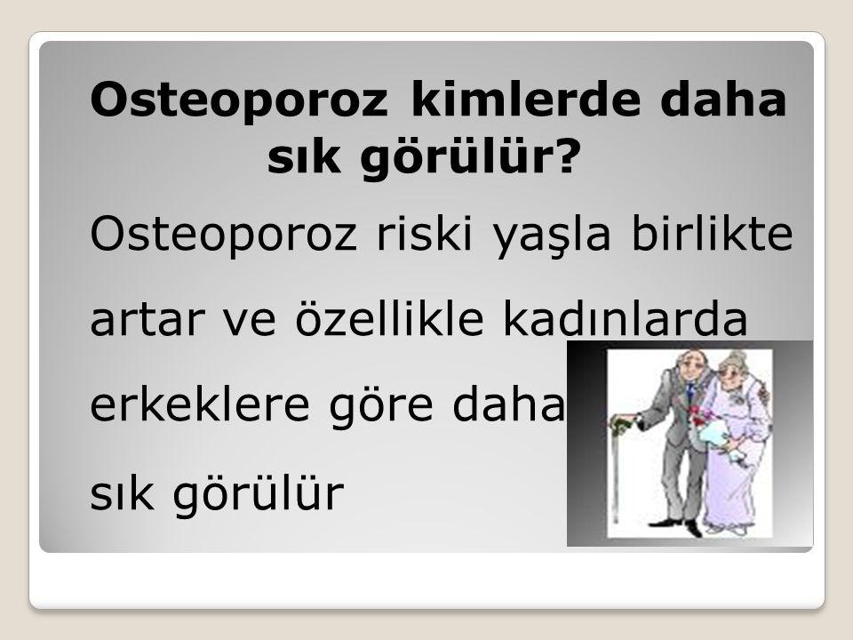 sık görülür Osteoporoz kimlerde daha sık görülür