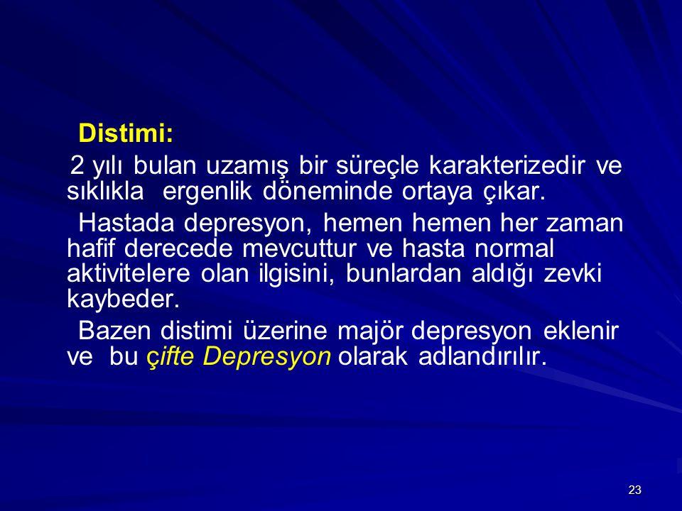 Distimi: 2 yılı bulan uzamış bir süreçle karakterizedir ve sıklıkla ergenlik döneminde ortaya çıkar.