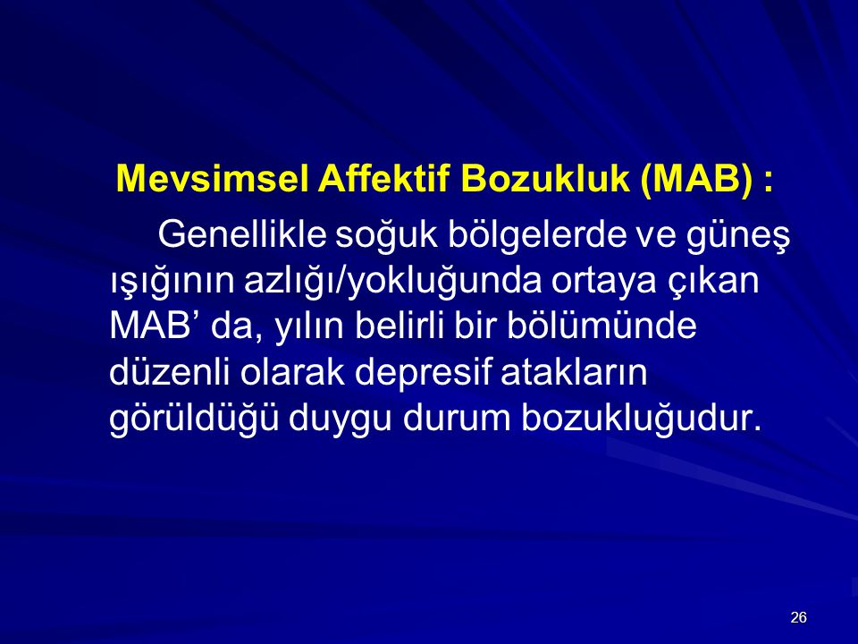 Mevsimsel Affektif Bozukluk (MAB) :