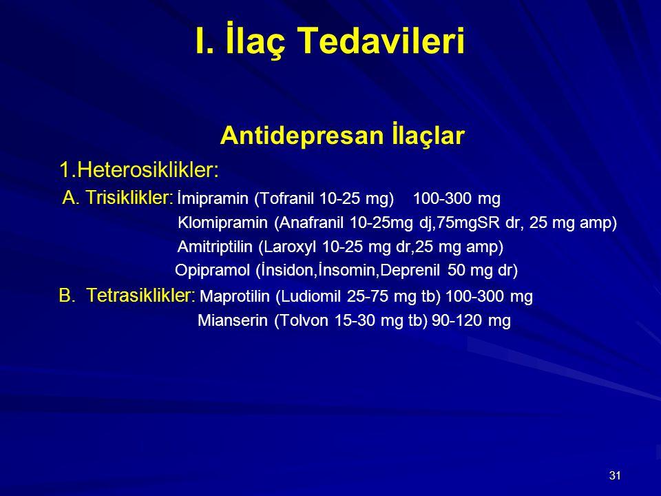 I. İlaç Tedavileri Antidepresan İlaçlar 1.Heterosiklikler: