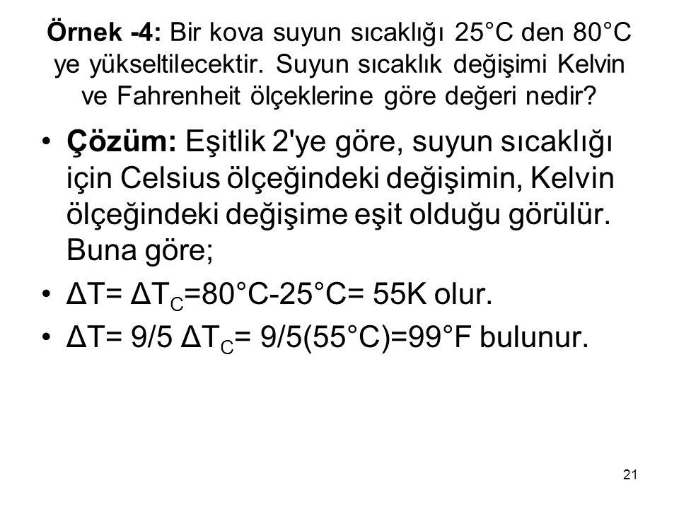 ΔT= 9/5 ΔTC= 9/5(55°C)=99°F bulunur.