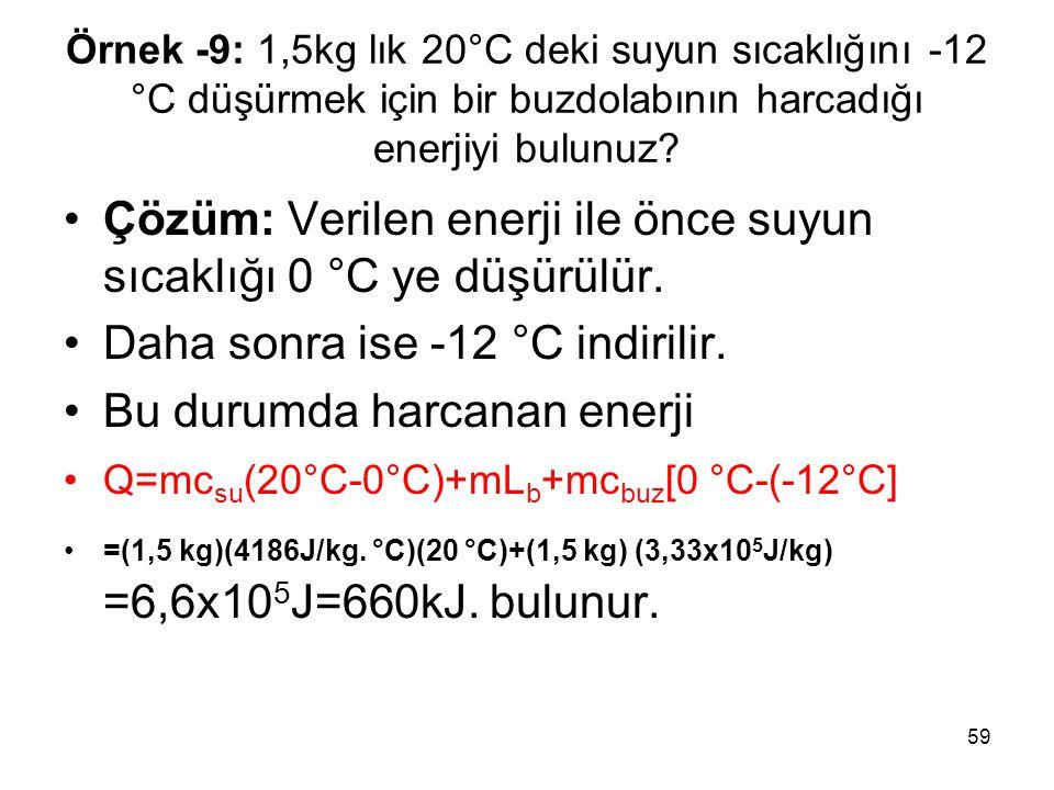 Çözüm: Verilen enerji ile önce suyun sıcaklığı 0 °C ye düşürülür.