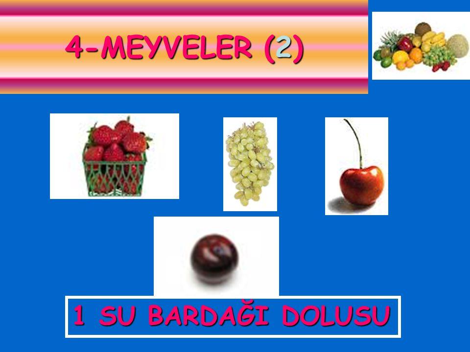 4-MEYVELER (2) 1 SU BARDAĞI DOLUSU