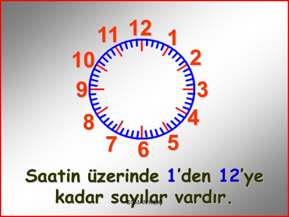 Saatin üzerinde 1'den 12'ye kadar sayılar vardır.