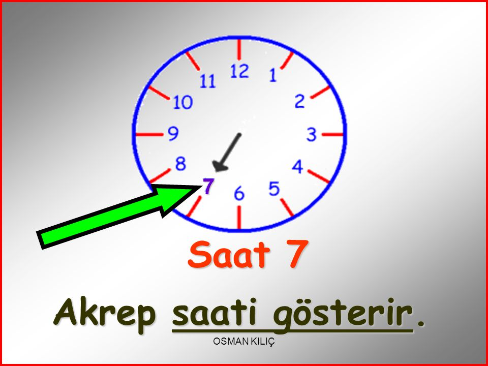 Saat 7 Akrep saati gösterir.