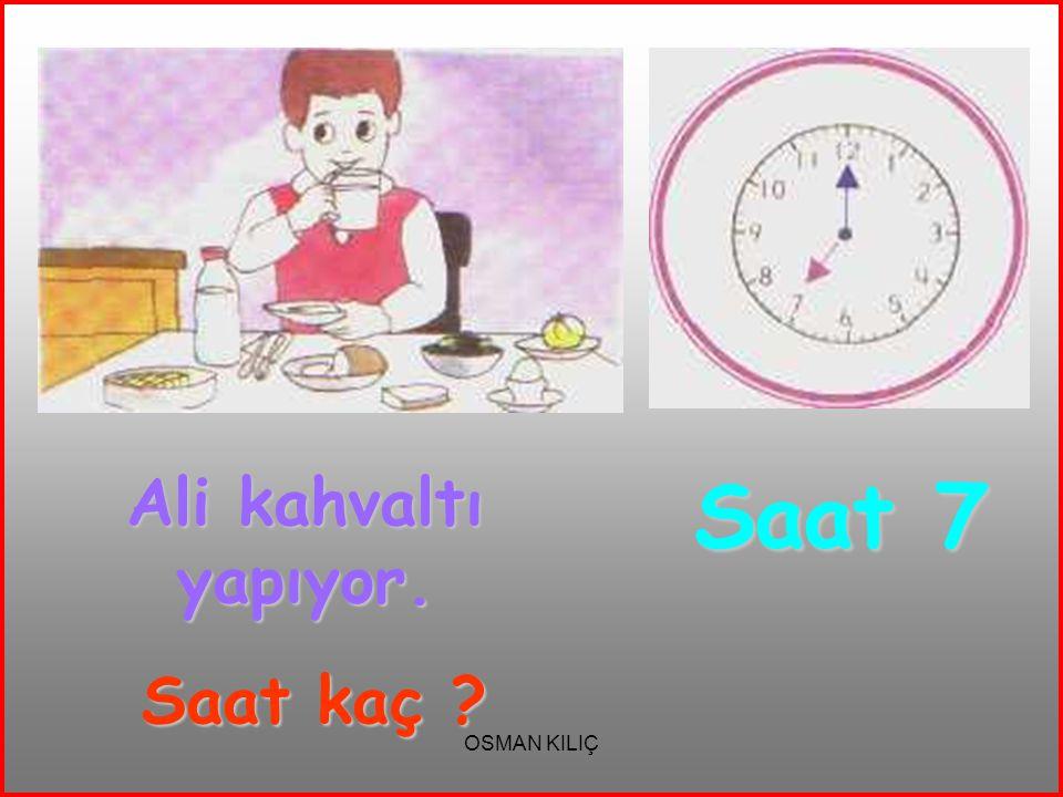 Saat 7 Ali kahvaltı yapıyor. Saat kaç OSMAN KILIÇ