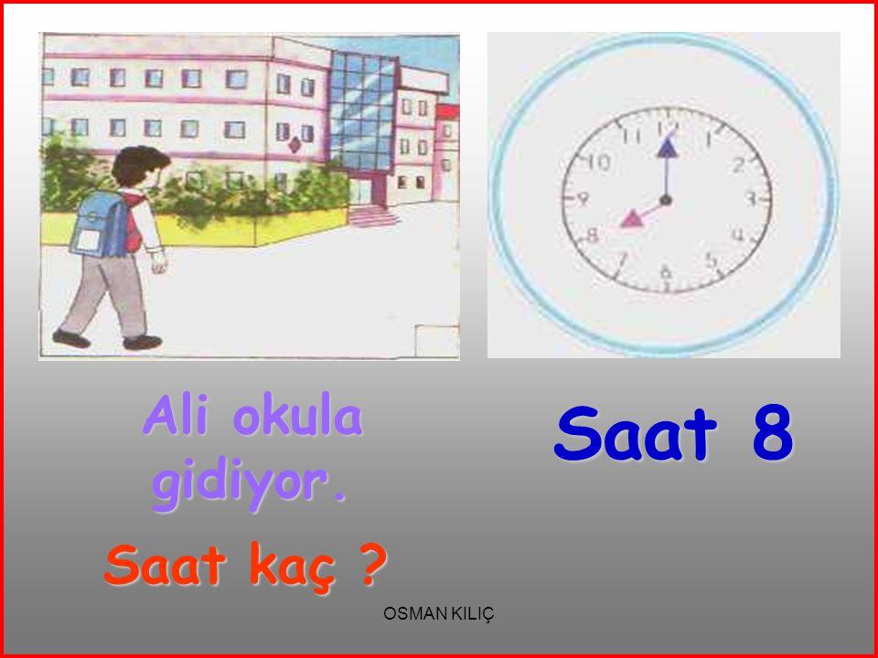 Saat 8 Ali okula gidiyor. Saat kaç OSMAN KILIÇ