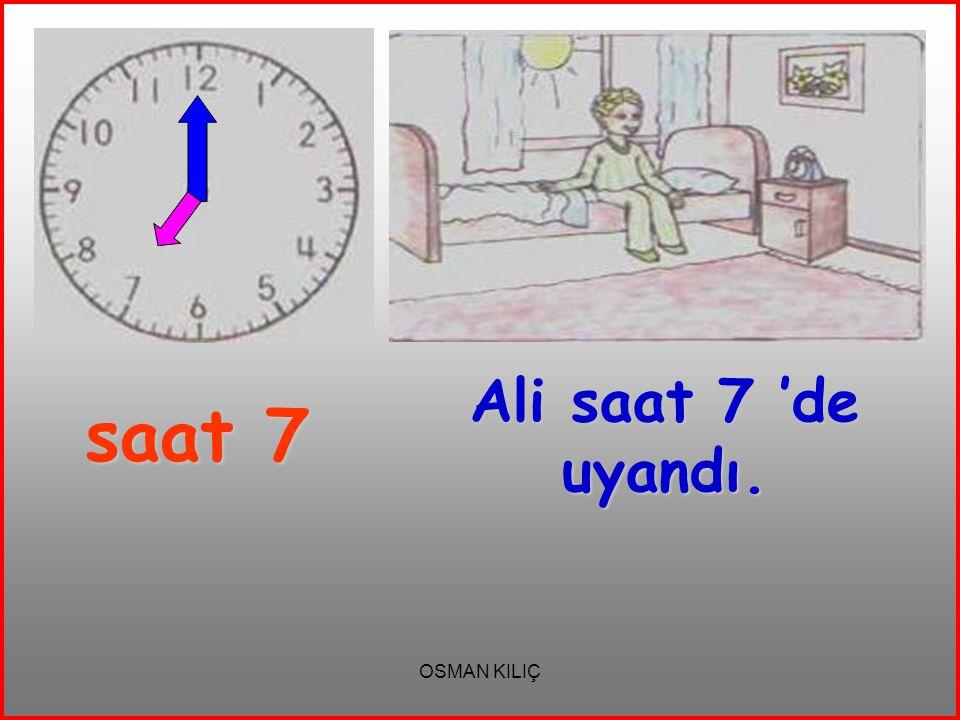 saat 7 Ali saat 7 'de uyandı. OSMAN KILIÇ