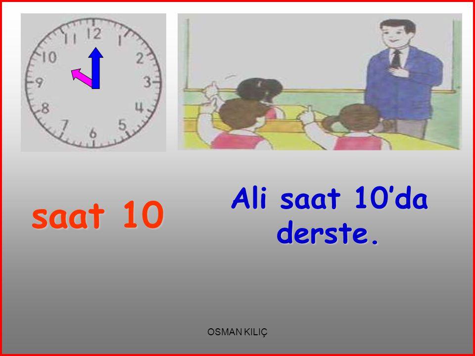 saat 10 Ali saat 10'da derste. OSMAN KILIÇ