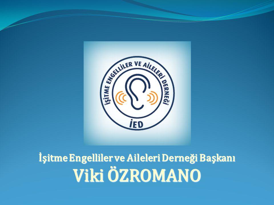 İşitme Engelliler ve Aileleri Derneği Başkanı Viki ÖZROMANO