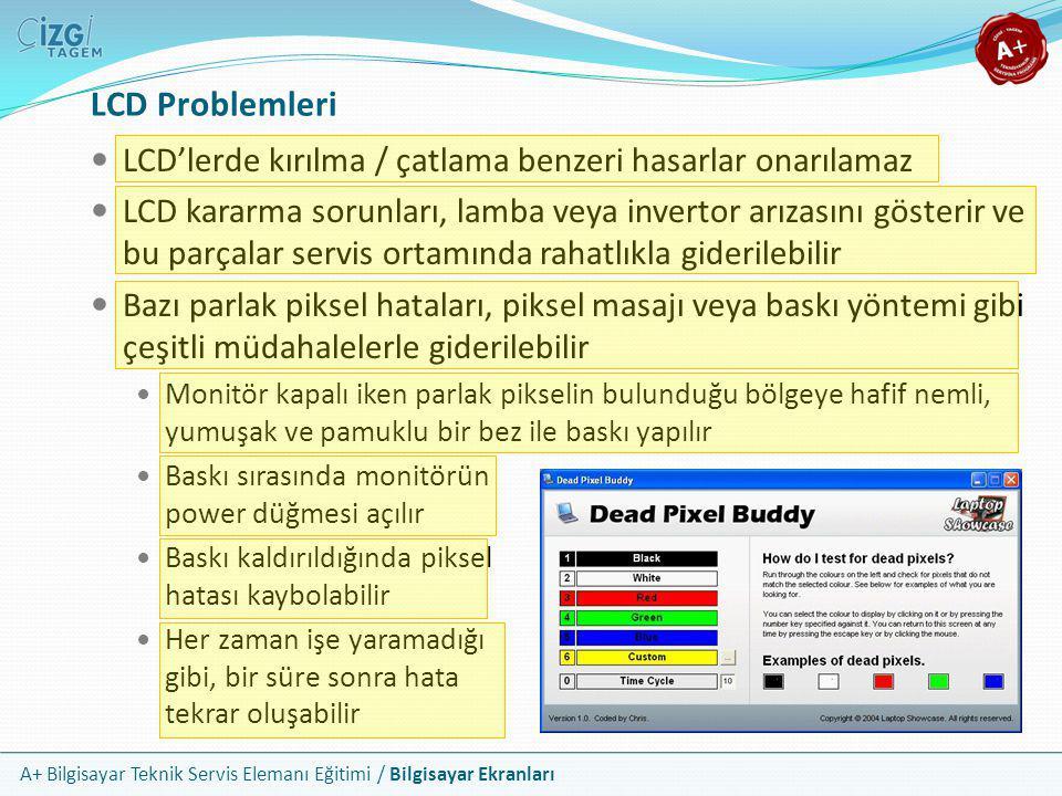LCD Problemleri LCD'lerde kırılma / çatlama benzeri hasarlar onarılamaz.