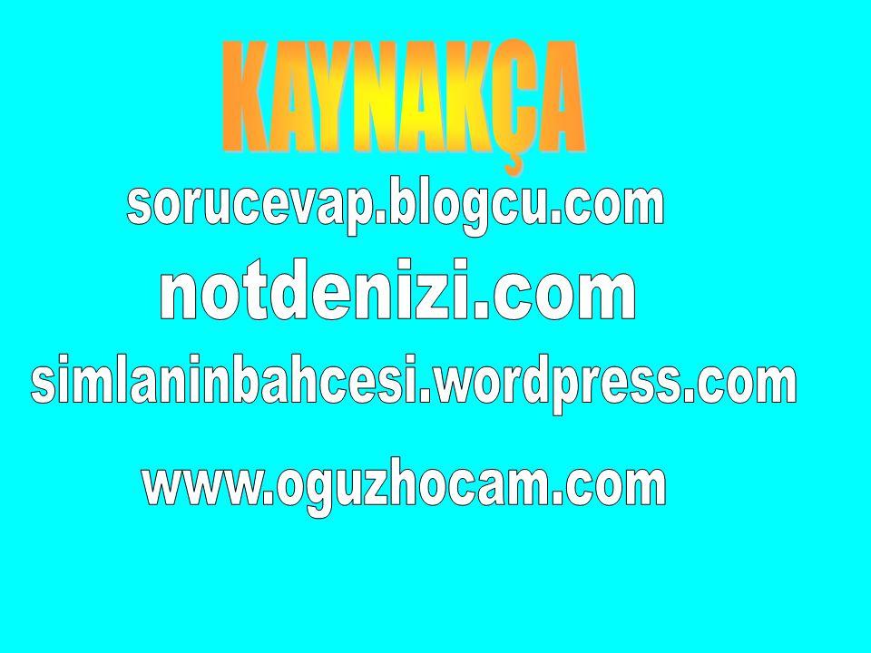 KAYNAKÇA sorucevap.blogcu.com notdenizi.com simlaninbahcesi.wordpress.com www.oguzhocam.com