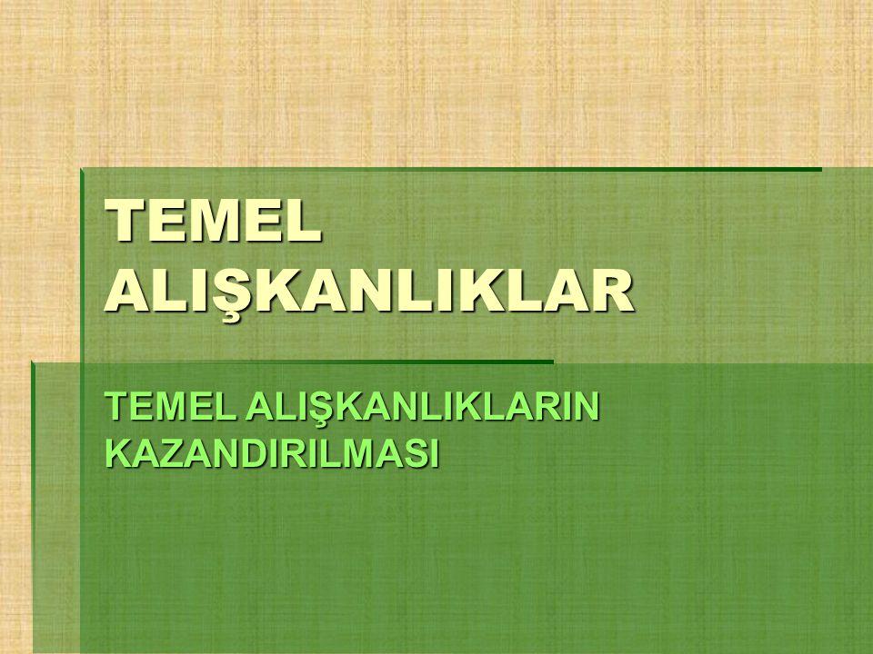 TEMEL ALIŞKANLIKLARIN KAZANDIRILMASI