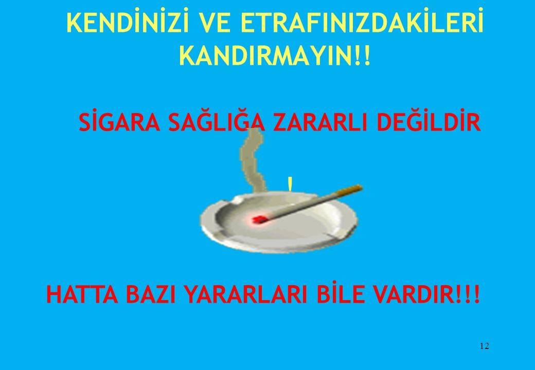 HATTA BAZI YARARLARI BİLE VARDIR!!!