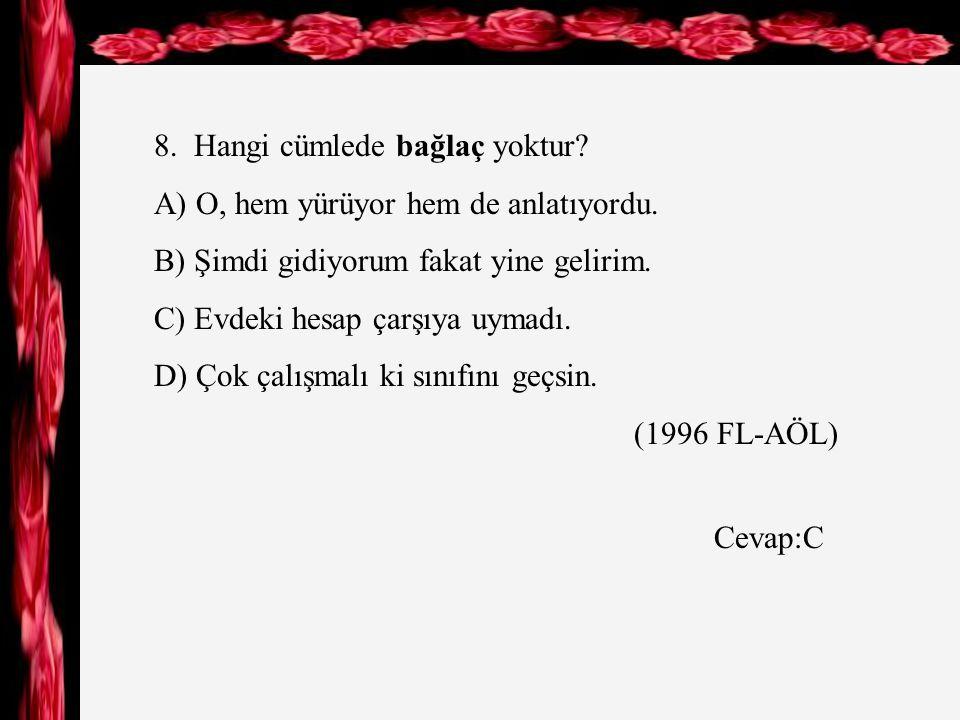 8. Hangi cümlede bağlaç yoktur