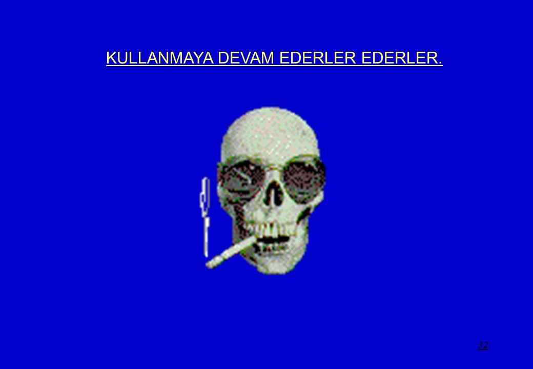 KULLANMAYA DEVAM EDERLER EDERLER.