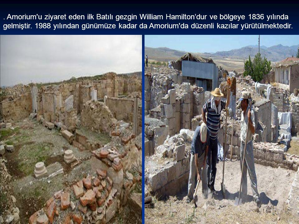 Amorium u ziyaret eden ilk Batılı gezgin William Hamilton'dur ve bölgeye 1836 yılında gelmiştir.