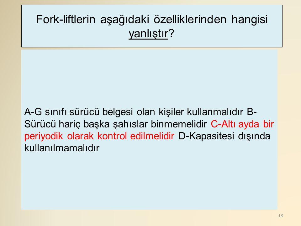 Fork-liftlerin aşağıdaki özelliklerinden hangisi yanlıştır