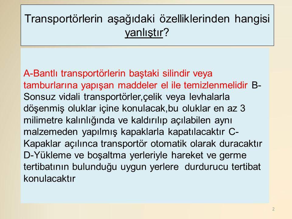 Transportörlerin aşağıdaki özelliklerinden hangisi yanlıştır
