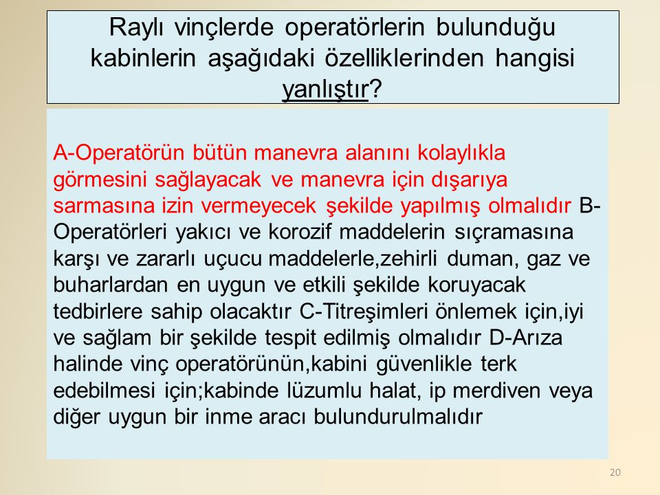 Raylı vinçlerde operatörlerin bulunduğu kabinlerin aşağıdaki özelliklerinden hangisi yanlıştır