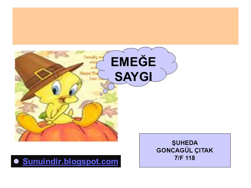 EMEĞE SAYGI ŞUHEDA GONCAGÜL ÇITAK 7/F 118 Sunuindir.blogspot.com