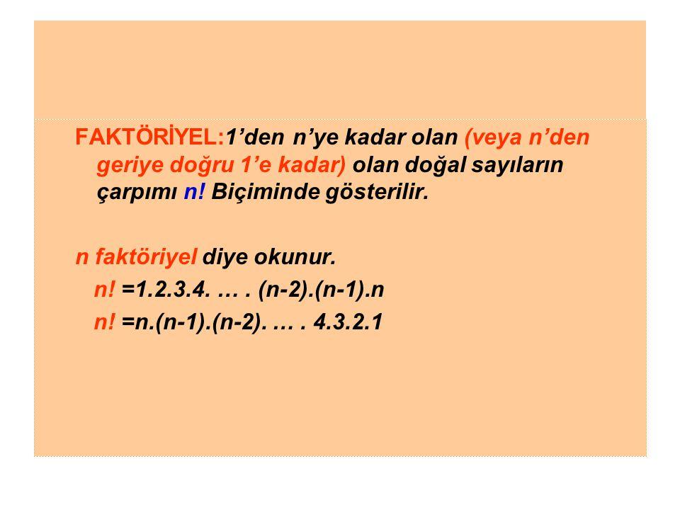 FAKTÖRİYEL:1'den n'ye kadar olan (veya n'den geriye doğru 1'e kadar) olan doğal sayıların çarpımı n! Biçiminde gösterilir.