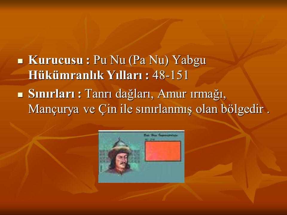 Kurucusu : Pu Nu (Pa Nu) Yabgu Hükümranlık Yılları : 48-151